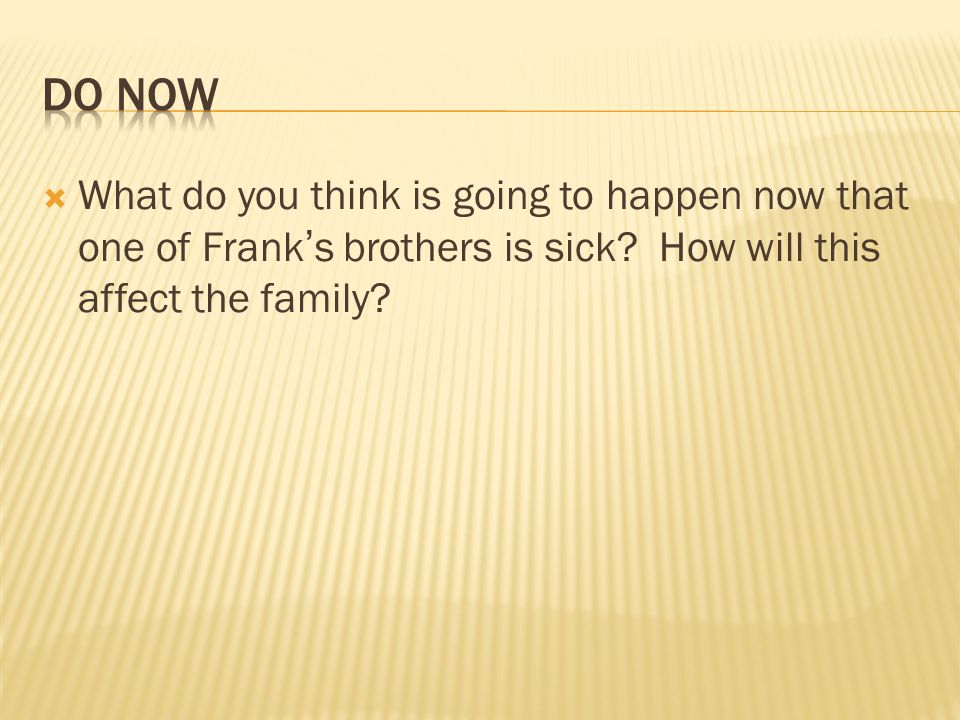 What do you think is going to happen now that one of Franks brothers is sick? How will this affect the family?