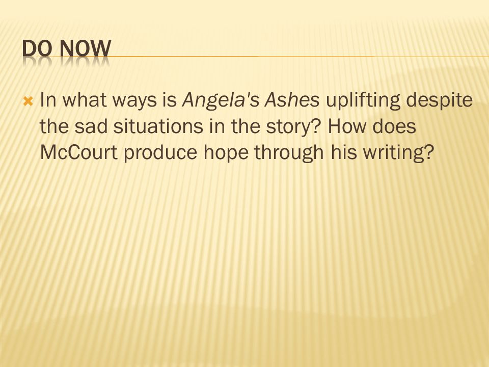 In what ways is Angela's Ashes uplifting despite the sad situations in the story? How does McCourt produce hope through his writing?