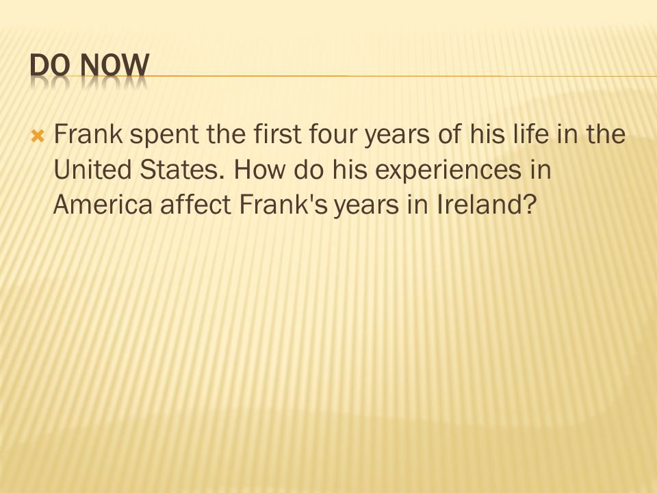 Frank spent the first four years of his life in the United States. How do his experiences in America affect Frank's years in Ireland?