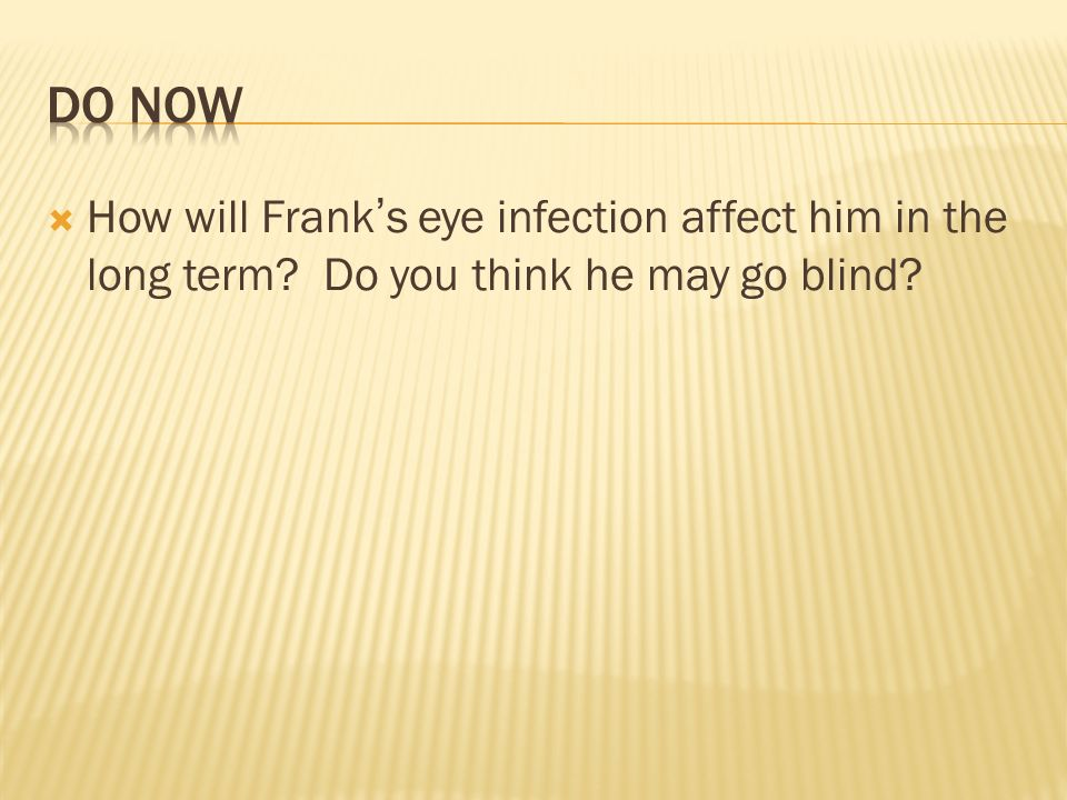 How will Franks eye infection affect him in the long term? Do you think he may go blind?