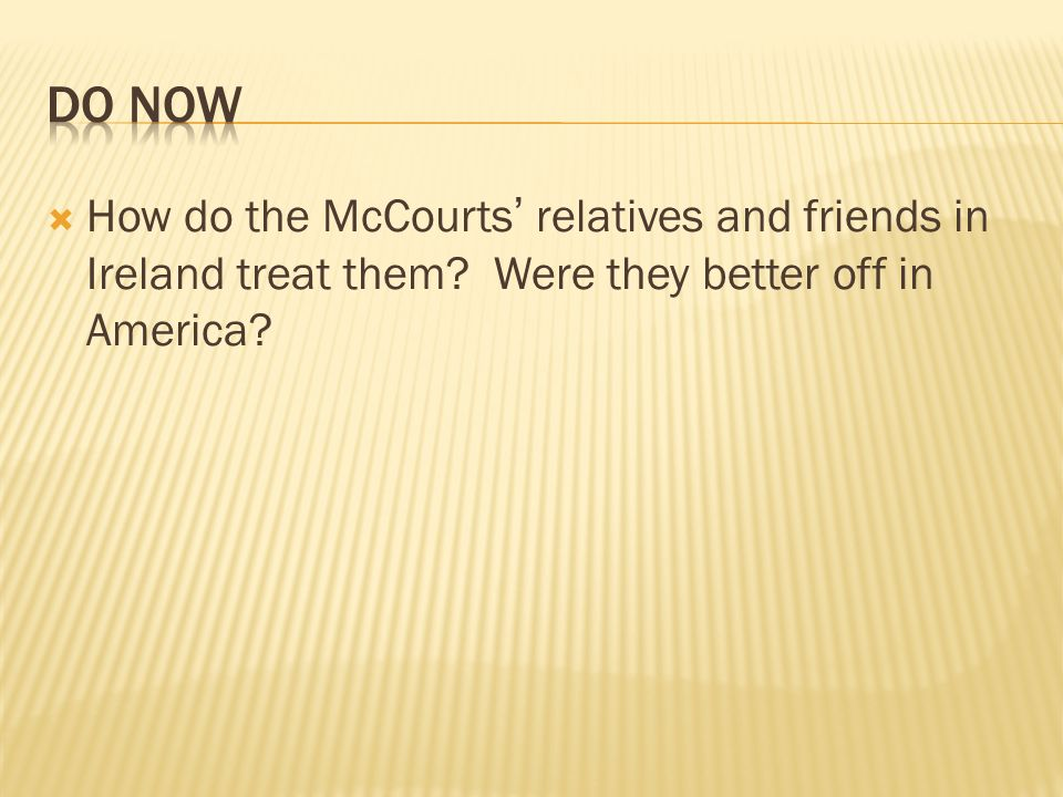 How do the McCourts relatives and friends in Ireland treat them? Were they better off in America?