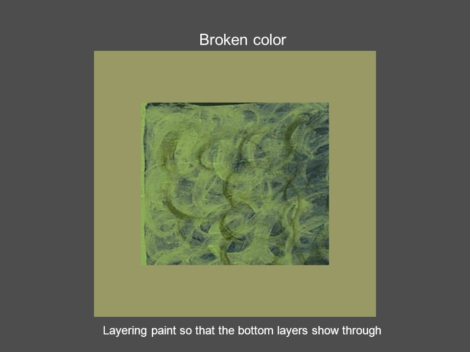 Broken color Layering paint so that the bottom layers show through