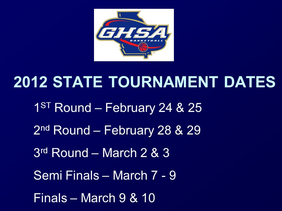 2012 STATE TOURNAMENT DATES 1 ST Round – February 24 & 25 2 nd Round – February 28 & 29 3 rd Round – March 2 & 3 Semi Finals – March 7 - 9 Finals – Ma