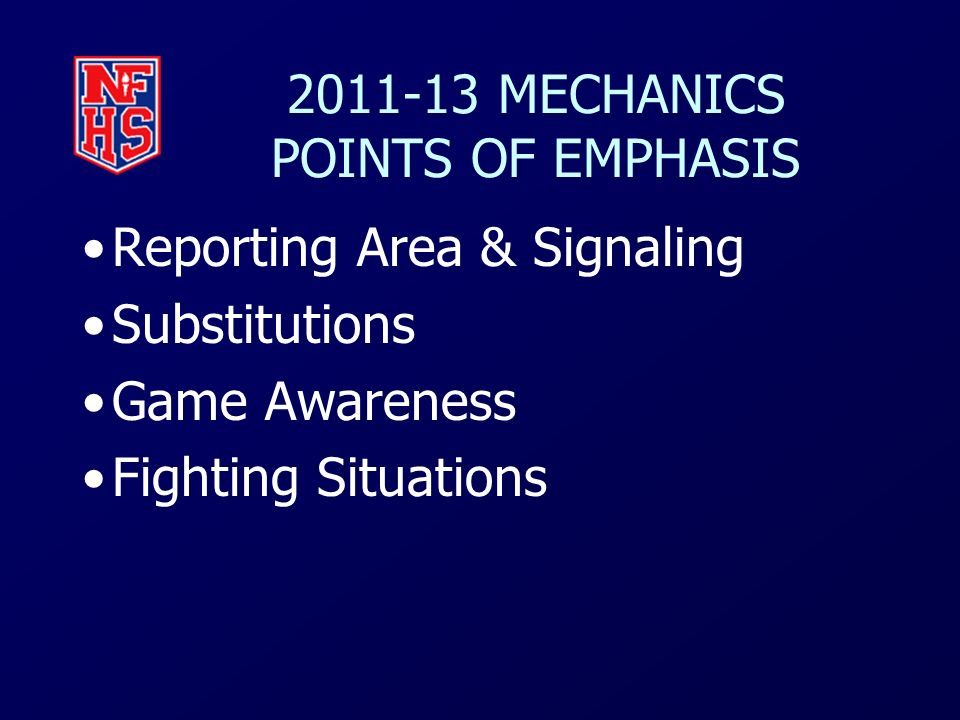 2011-13 MECHANICS POINTS OF EMPHASIS Reporting Area & Signaling Substitutions Game Awareness Fighting Situations