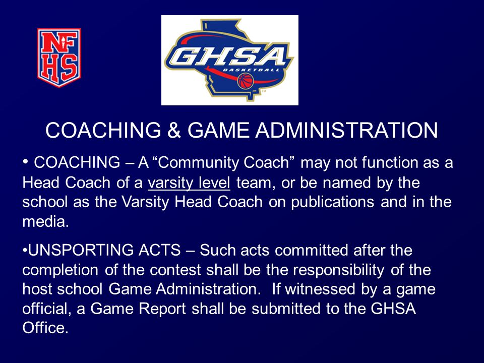 COACHING & GAME ADMINISTRATION COACHING – A Community Coach may not function as a Head Coach of a varsity level team, or be named by the school as the