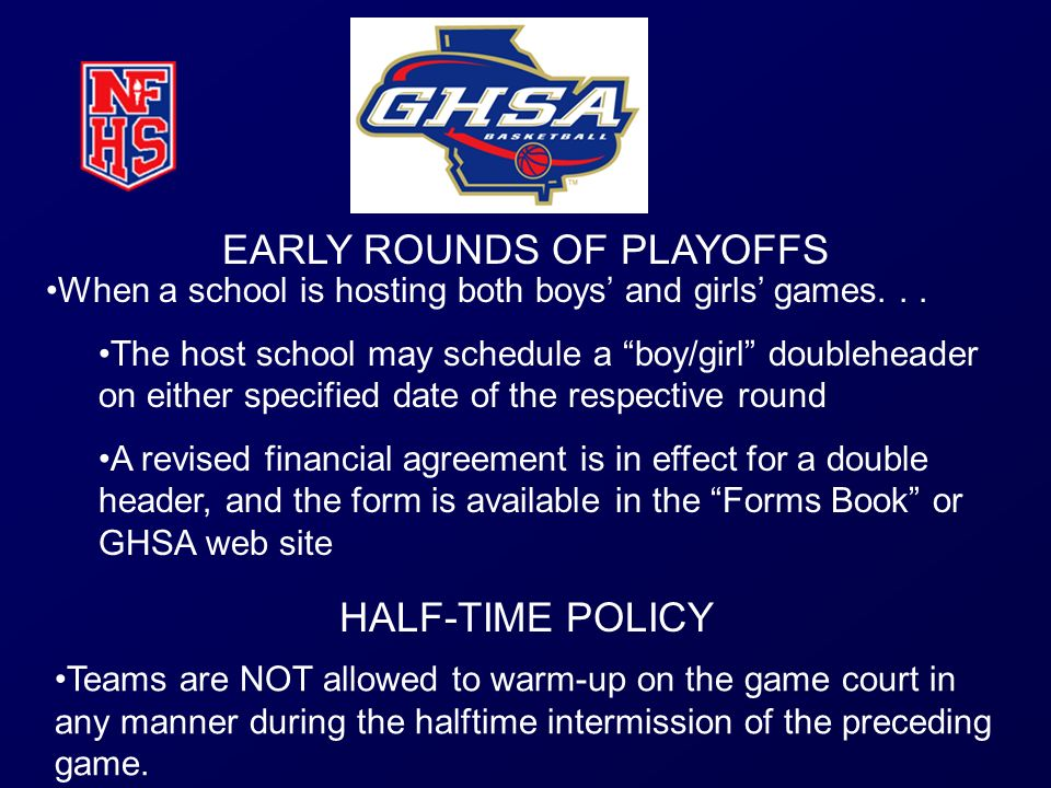 Teams are NOT allowed to warm-up on the game court in any manner during the halftime intermission of the preceding game. HALF-TIME POLICY EARLY ROUNDS