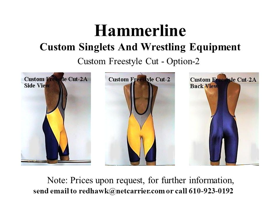 Hammerline Custom Singlets And Wrestling Equipment Note: Prices upon request, for further information, send email to redhawk@netcarrier.com or call 610-923-0192 Custom Freestyle Cut - Option-2