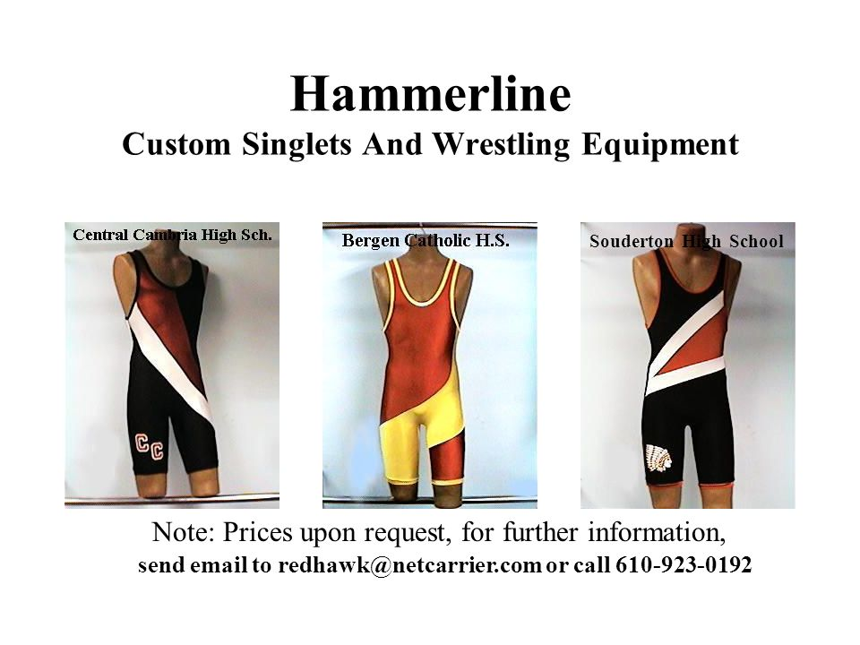 Hammerline Custom Singlets And Wrestling Equipment Souderton High School Note: Prices upon request, for further information, send email to redhawk@netcarrier.com or call 610-923-0192