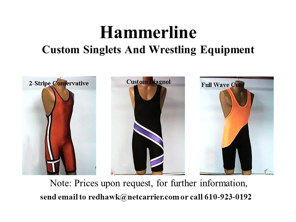 Hammerline Custom Singlets And Wrestling Equipment Note: Prices upon request, for further information, send email to redhawk@netcarrier.com or call 610-923-0192