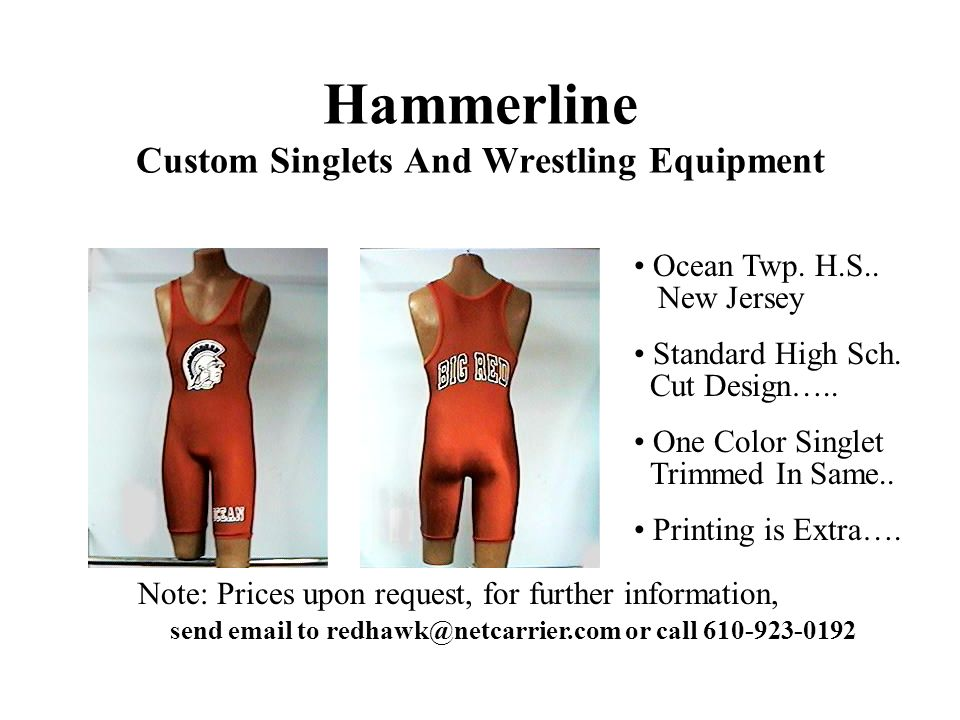 Hammerline Custom Singlets And Wrestling Equipment Note: Prices upon request, for further information, send email to redhawk@netcarrier.com or call 610-923-0192 Ocean Twp.