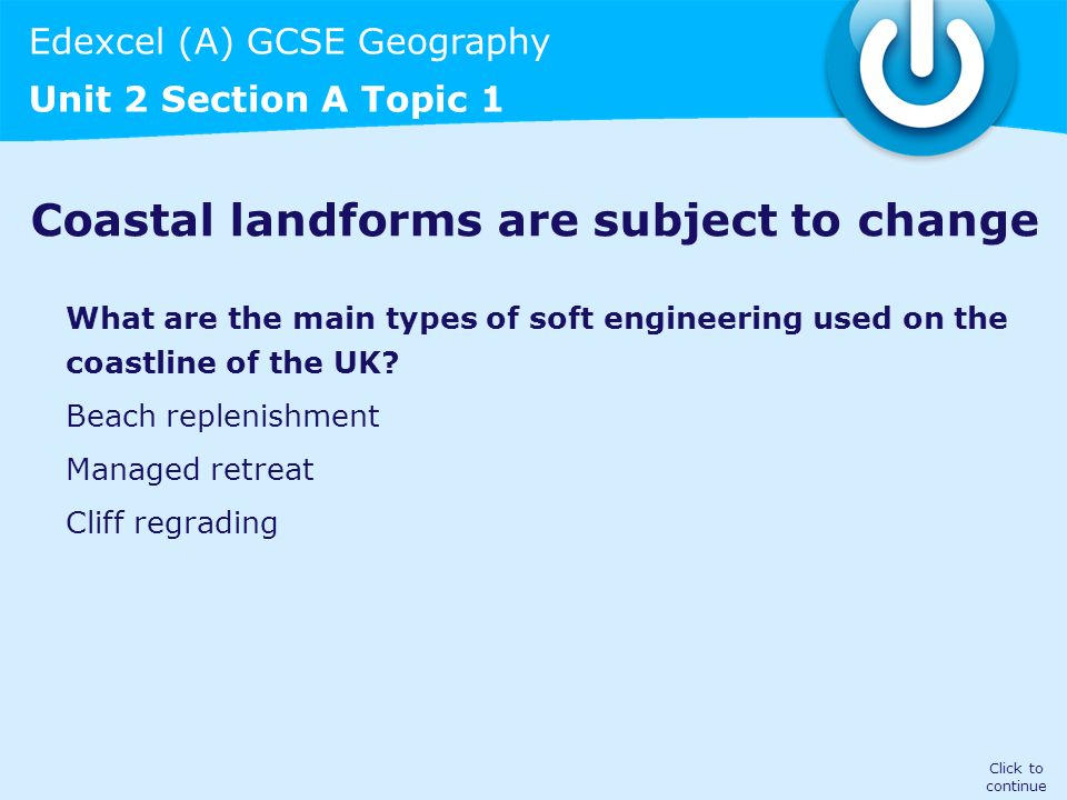Edexcel (A) GCSE Geography Unit 2 Section A Topic 1 Coastal landforms are subject to change What are the main types of soft engineering used on the co