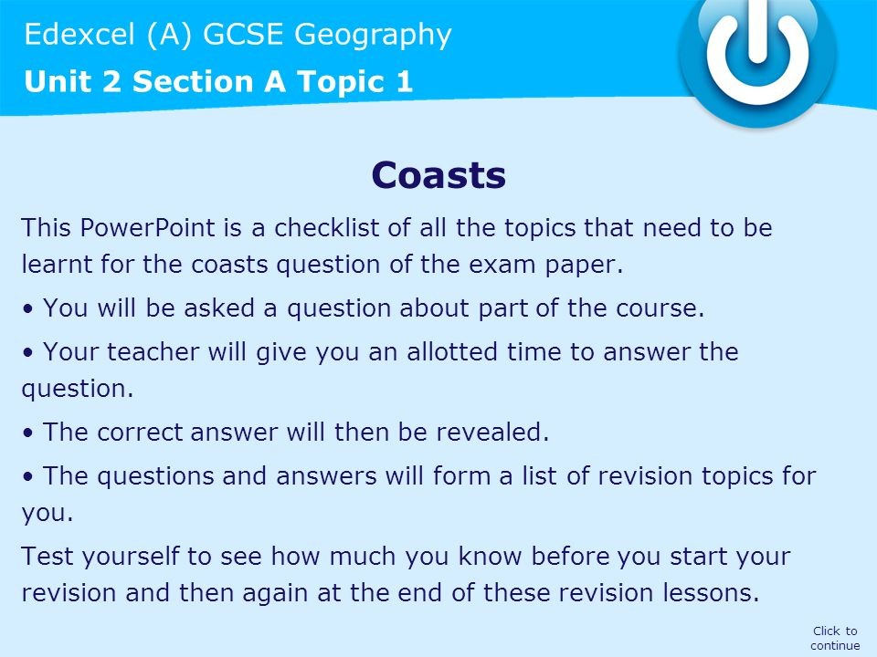 Edexcel (A) GCSE Geography Unit 2 Section A Topic 1 Coasts This PowerPoint is a checklist of all the topics that need to be learnt for the coasts ques