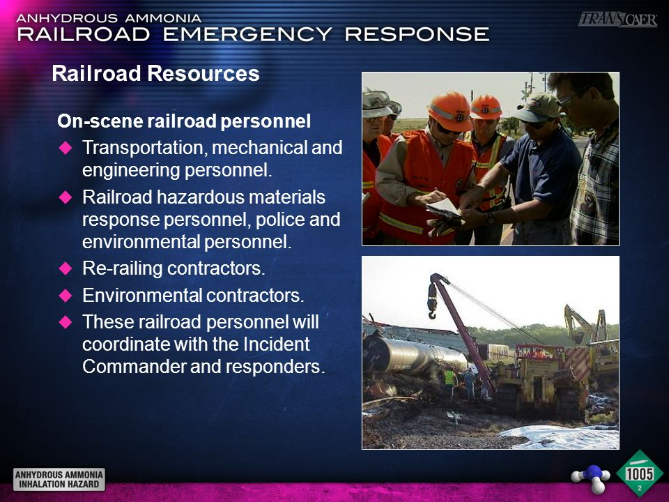 Railroad Resources On-scene railroad personnel u Transportation, mechanical and engineering personnel. u Railroad hazardous materials response personn
