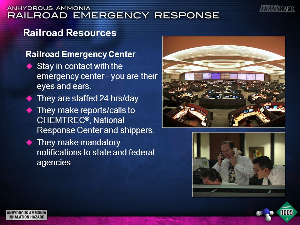 Railroad Resources Railroad Emergency Center u Stay in contact with the emergency center - you are their eyes and ears. u They are staffed 24 hrs/day.