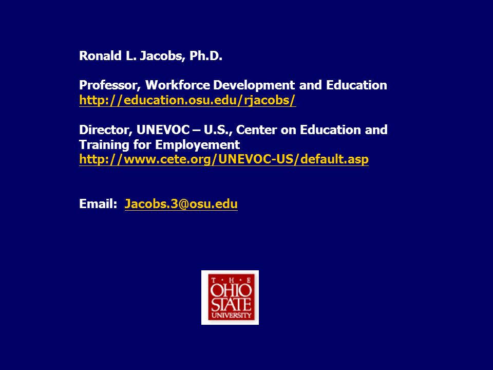 Ronald L. Jacobs, Ph.D. Professor, Workforce Development and Education http://education.osu.edu/rjacobs/ Director, UNEVOC – U.S., Center on Education