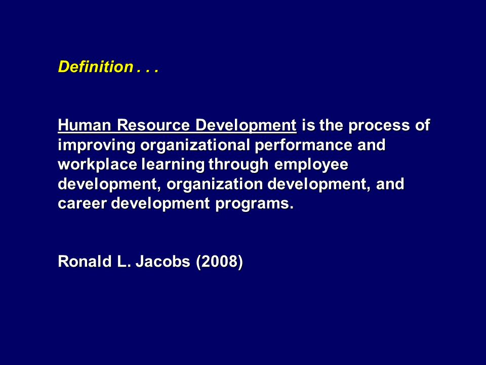 Definition... Human Resource Development is the process of improving organizational performance and workplace learning through employee development, o