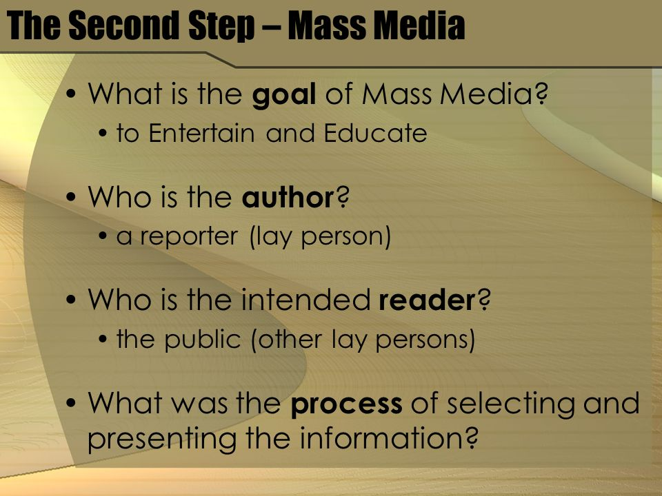 The Second Step – Mass Media What is the goal of Mass Media.