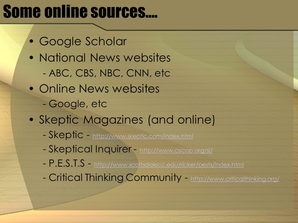 Some online sources…. Google Scholar National News websites - ABC, CBS, NBC, CNN, etc Online News websites - Google, etc Skeptic Magazines (and online