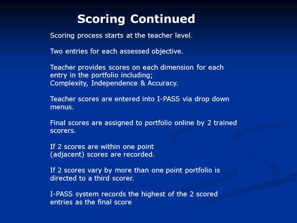 Scoring process starts at the teacher level. Two entries for each assessed objective.