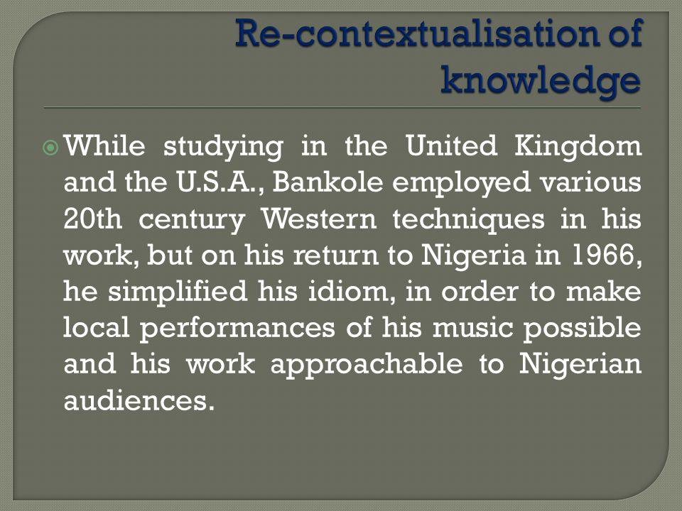 While studying in the United Kingdom and the U.S.A., Bankole employed various 20th century Western techniques in his work, but on his return to Nigeri