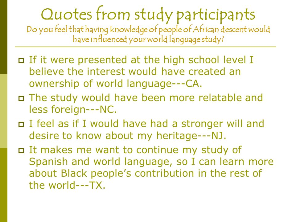 Quotes from study participants Do you feel that having knowledge of people of African descent would have influenced your world language study.