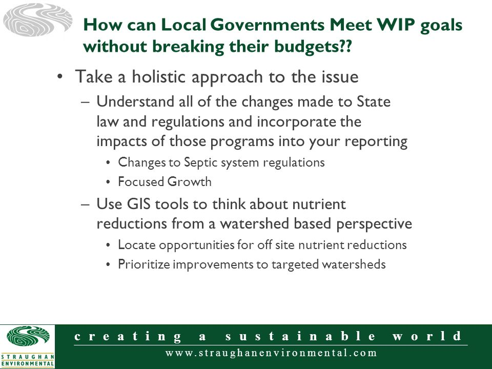 www.straughanenvironmental.com creating a sustainable world Take a holistic approach to the issue –Understand all of the changes made to State law and