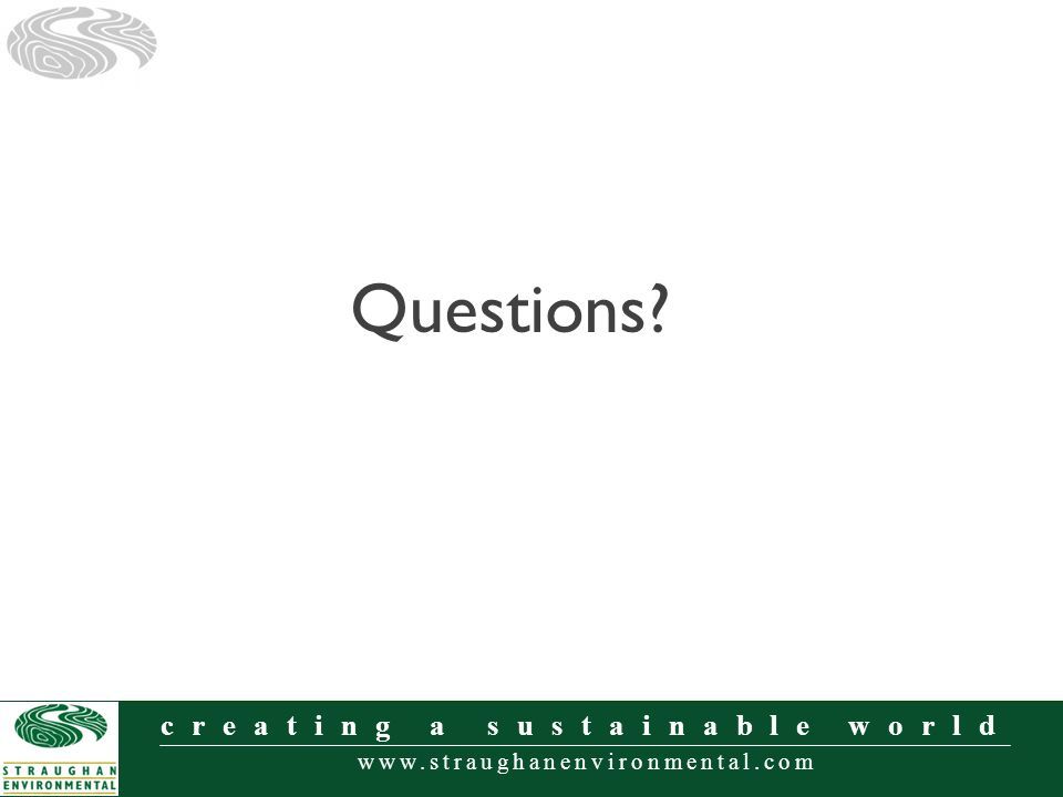 www.straughanenvironmental.com creating a sustainable world Questions?