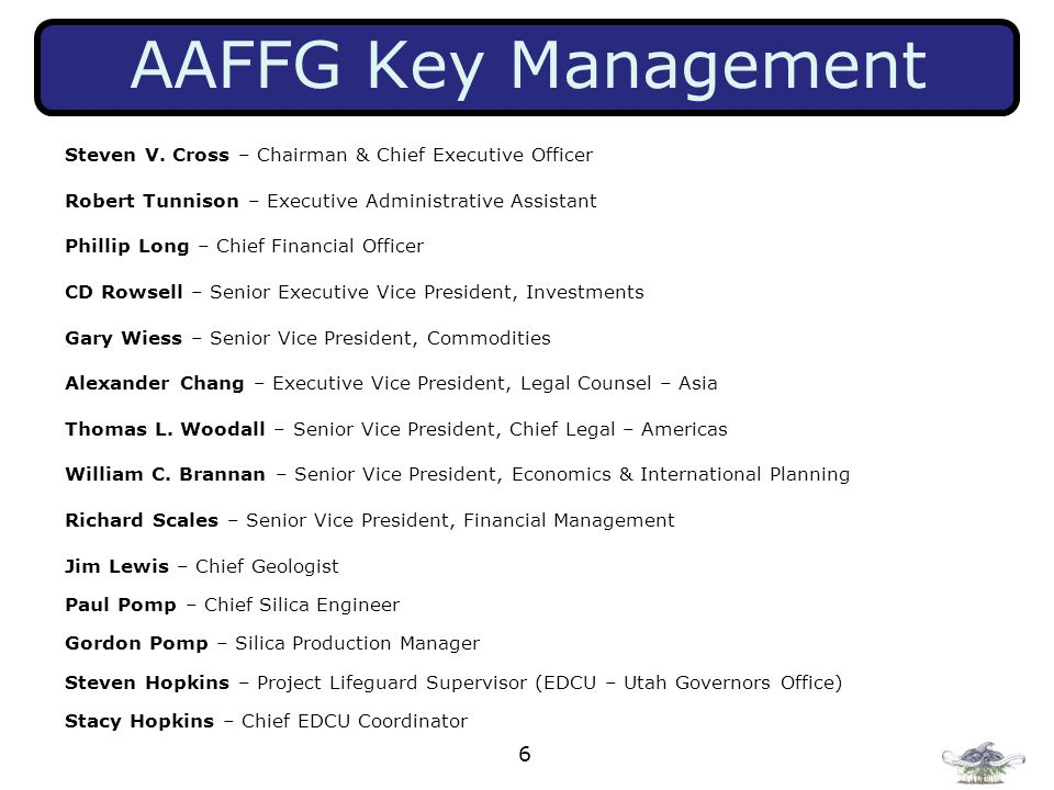 6 AAFFG Key Management Steven V. Cross – Chairman & Chief Executive Officer Robert Tunnison – Executive Administrative Assistant Phillip Long – Chief