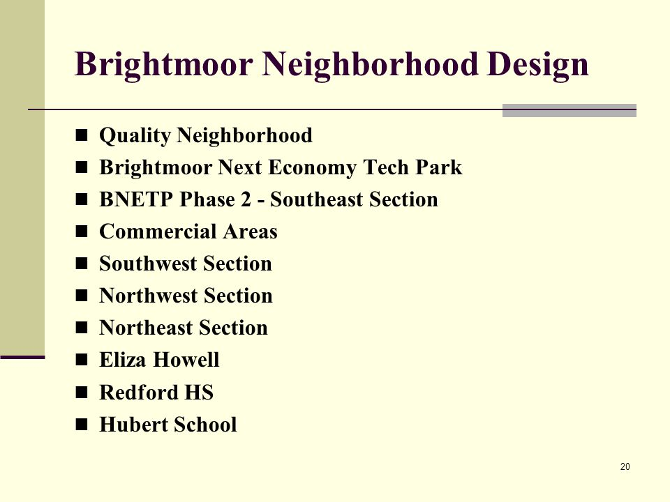 20 Brightmoor Neighborhood Design Quality Neighborhood Brightmoor Next Economy Tech Park BNETP Phase 2 - Southeast Section Commercial Areas Southwest Section Northwest Section Northeast Section Eliza Howell Redford HS Hubert School