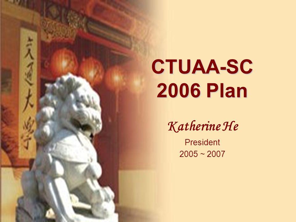 CTUAA-SC 2006 Plan Katherine He President 2005 ~ 2007