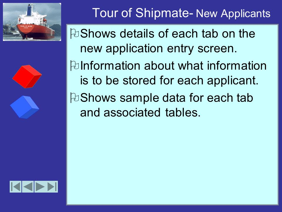 Tour of Shipmate- Feature Details Details of individual feature. Shows the required screen shots of each feature. Shows the kind of data expected to b