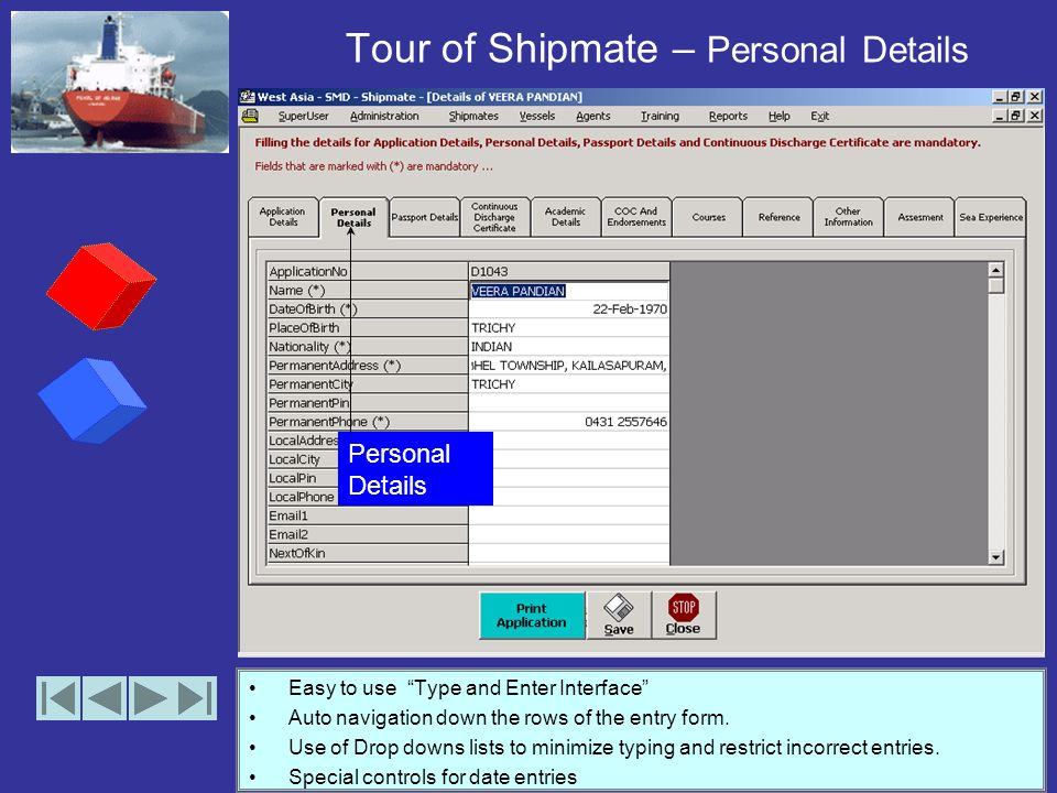 Tour of Shipmate – Application Details Easy to use Type and Enter Interface Auto navigation down the rows of the entry form.