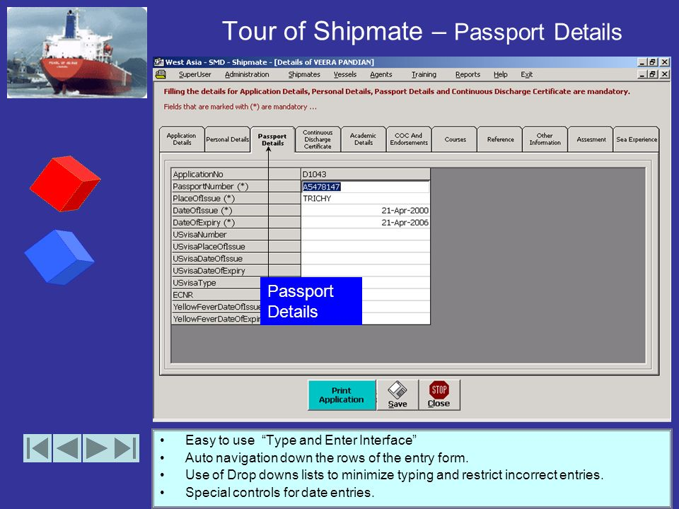 Tour of Shipmate – Personal Details Personal Details Easy to use Type and Enter Interface Auto navigation down the rows of the entry form.