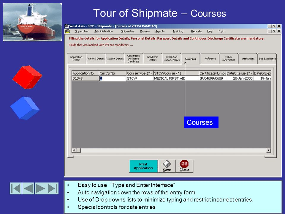Tour of Shipmate – COC and Endorsements Easy to use Type and Enter Interface Auto navigation down the rows of the entry form.