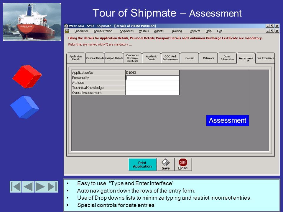 Tour of Shipmate – Other Information Easy to use Type and Enter Interface Auto navigation down the rows of the entry form. Use of Drop downs lists to