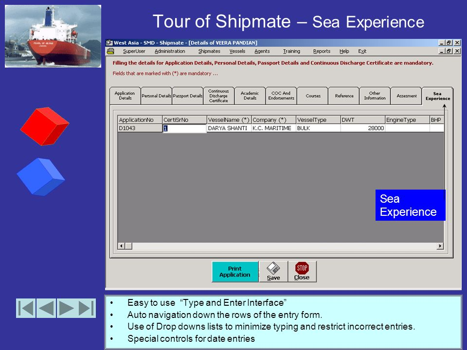 Tour of Shipmate – Assessment Easy to use Type and Enter Interface Auto navigation down the rows of the entry form. Use of Drop downs lists to minimiz
