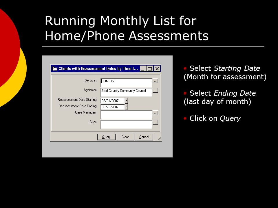 Running Monthly List for Home/Phone Assessments Select Starting Date (Month for assessment) Select Ending Date (last day of month) Click on Query