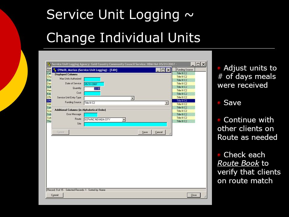 Service Unit Logging ~ Change Individual Units Adjust units to # of days meals were received Save Continue with other clients on Route as needed Check each Route Book to verify that clients on route match