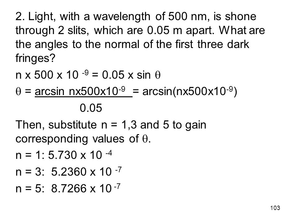 2. Light, with a wavelength of 500 nm, is shone through 2 slits, which are 0.05 m apart.