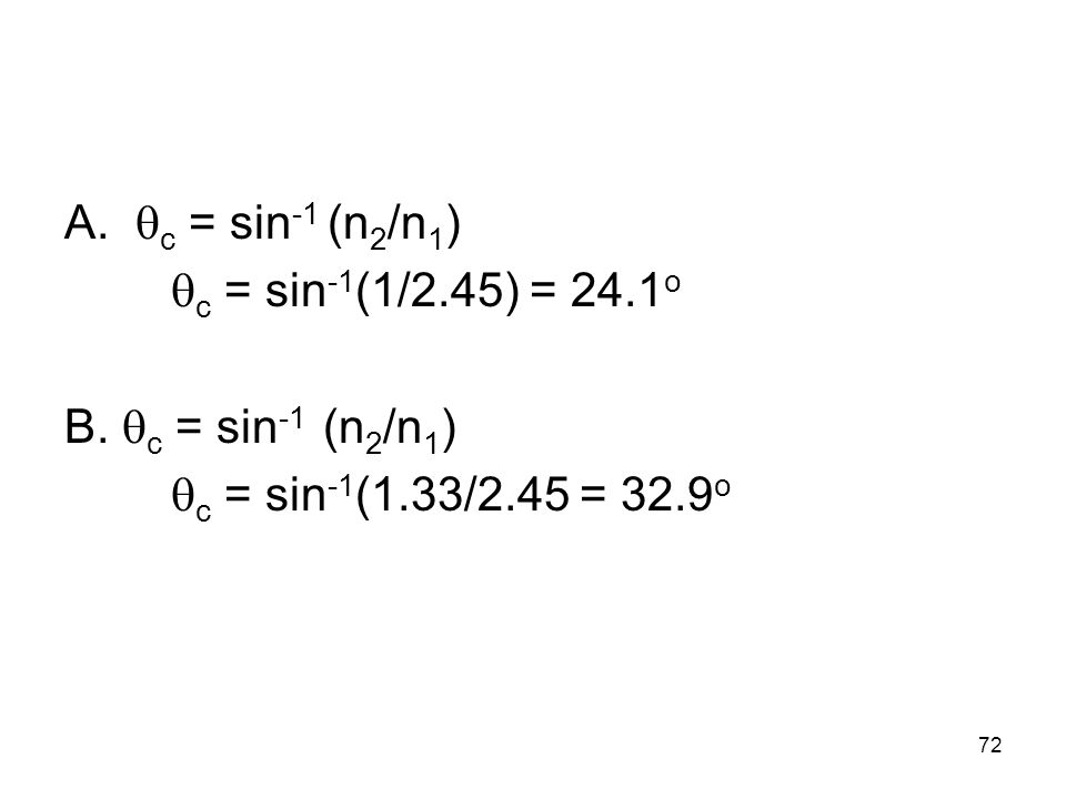 A. c = sin -1 (n 2 /n 1 ) c = sin -1 (1/2.45) = 24.1 o B.