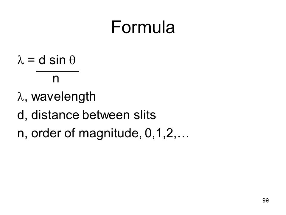 99 Formula = d sin n, wavelength d, distance between slits n, order of magnitude, 0,1,2,…