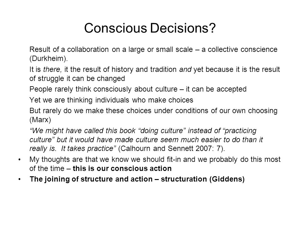 Conscious Decisions? Result of a collaboration on a large or small scale – a collective conscience (Durkheim). It is there, it the result of history a
