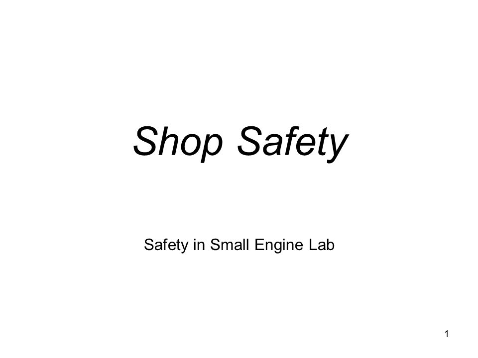 1 Shop Safety Safety in Small Engine Lab
