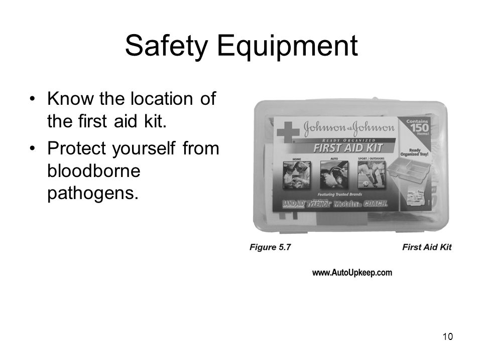 10 Safety Equipment Know the location of the first aid kit. Protect yourself from bloodborne pathogens.