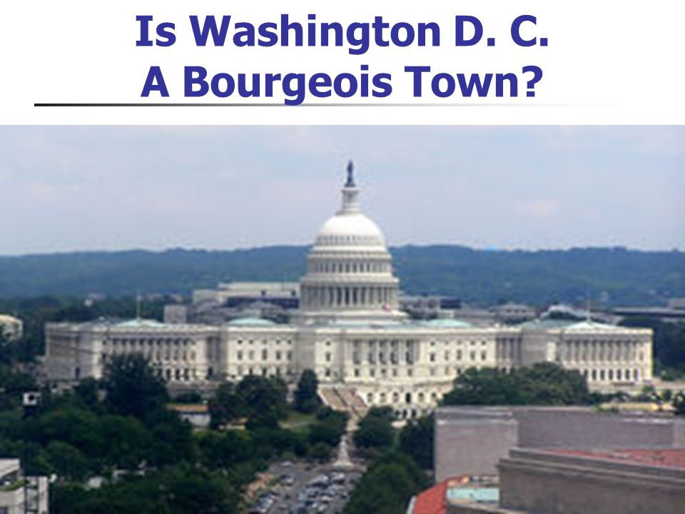 4/30/06 3 Is Washington D. C. A Bourgeois Town?