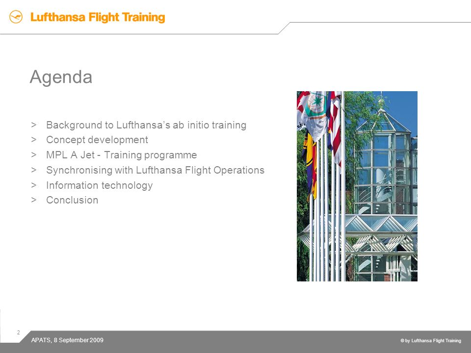 2 © by Lufthansa Flight Training APATS, 8 September 2009 Agenda >Background to Lufthansas ab initio training >Concept development >MPL A Jet - Trainin