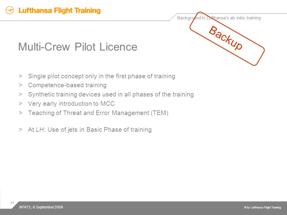 24 © by Lufthansa Flight Training APATS, 8 September 2009 Multi-Crew Pilot Licence >Single pilot concept only in the first phase of training >Competen