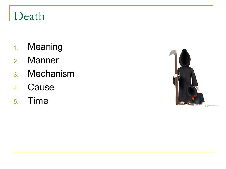 Death Meaning, manner, mechanism, cause and time