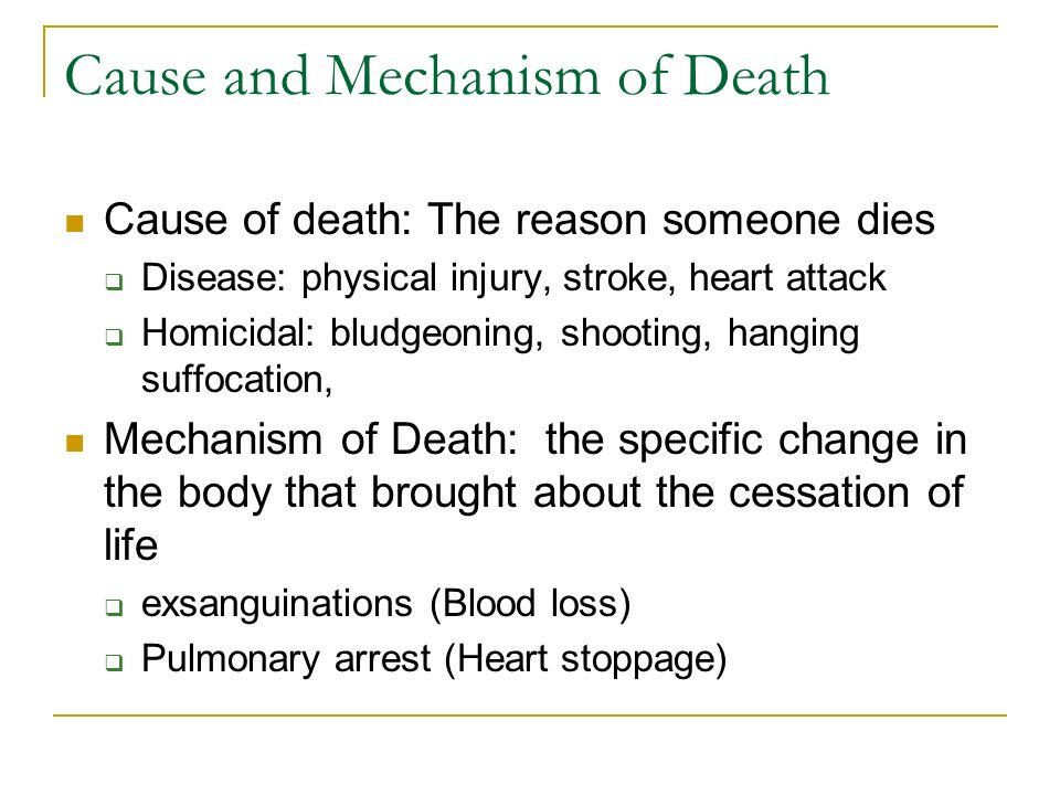 Types of Death??? Manner of Death, Natural, Accidental, Suicidal, Homicidal, Undetermined Cause of death: The reason someone dies Disease: physical in