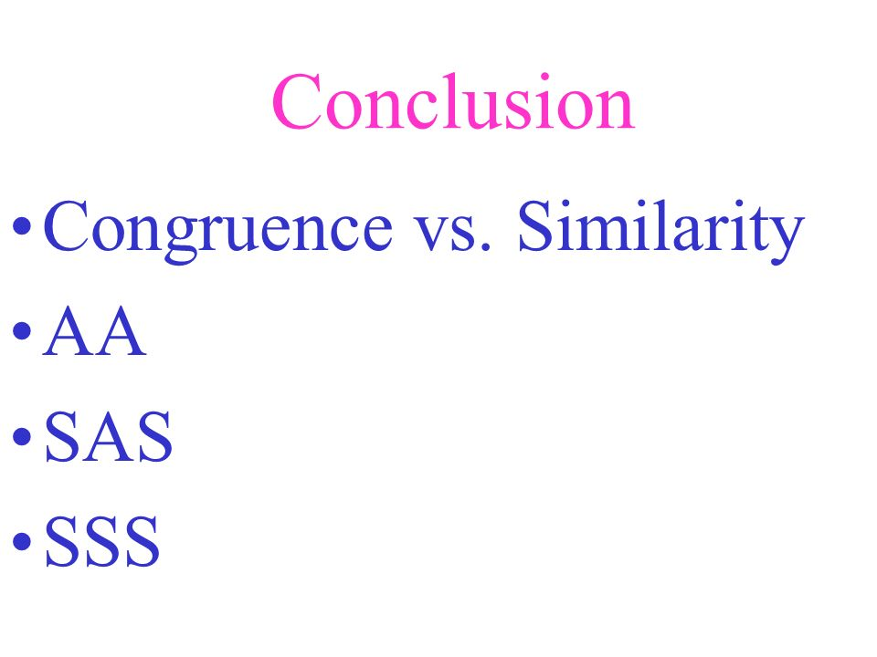 Conclusion Congruence vs. Similarity AA SAS SSS